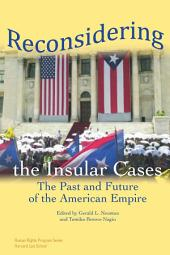 Reconsidering the Insular Cases: The Past and Future of the American Empire