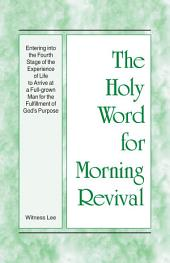 The Holy Word for Morning Revival - Entering into the Fourth Stage of the Experience of Life to Arrive at a Full-grown Man for the Fulfillment of God's Purpose