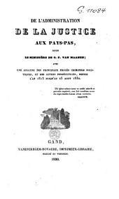 De l'administration de la justice aux Pays-Bas, sous le ministère de C. F. van Maanen: avec une analyse des principaux procès criminels politiques, et des autres persécutions, depuis l'an 1815 jusqu'au 25 août 1830