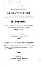A Knowledge of the Bible important to youth. Considered in its moral and political tendency. A sermon [on Deut. vi. 6, 7] preached at a meeting of the scholars and commissioners of Common Schools at Salem, etc