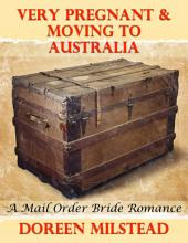 Very Pregnant & Moving to Australia: A Mail Order Bride Romance