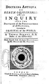 Doctrina antiqua de rerum originibus, or, an inquiry into the doctrine of the philosophers of all nations, concerning the original of the world