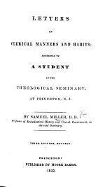 Letters on Clerical Manners and Habits. Addressed to a student in the Theological Seminary at Princeton, N.J. ... Second edition