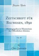 Zeitschrift F  r Bauwesen  1890  Vol  40 PDF