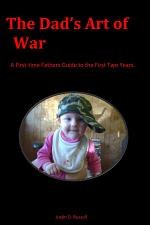 The Dad's Art of War: A First-time Fathers Guide to the First Two Years