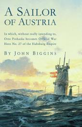 A Sailor of Austria: In Which, Without Really Intending to, Otto Prohaska Becomes Official War Hero No. 27 of the Habsburg