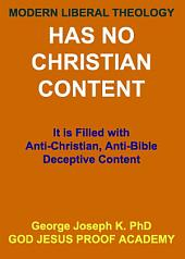 MODERN LIBERAL THEOLOGY HAS NO CHRISTIAN CONTENT: It is Filled with Anti-Christian, Anti-Bible Deceptive Content