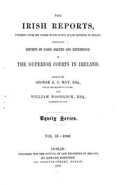 The Irish Reports: Published Under the Control of the Council of Law Reporting in Ireland, Containing Reports of Cases Argued and Determined in the Superior Courts in Ireland ... Equity Series, Volume 2