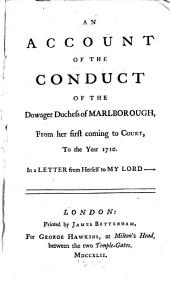 An Account of the Conduct of the Dowager Duchess of Marlborough: From Her First Coming to Court, to the Year 1710