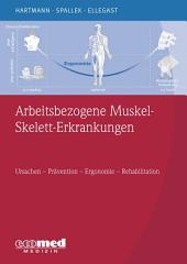 Arbeitsbezogene Muskel-Skelett-Erkrankungen: Ursachen, Prävention, Ergonomie, Rehabilitation
