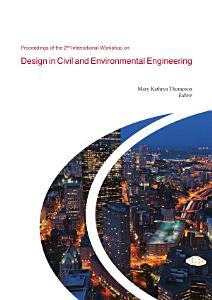 Proceedings of the 2nd International Workshop on Design in Civil and Environmental Engineering PDF