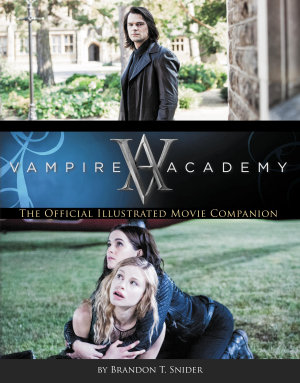 Vampire Academy  The Official Illustrated Movie Companion PDF