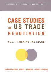 Case Studies in US Trade Negotiation, Volume 1: Making the Rules