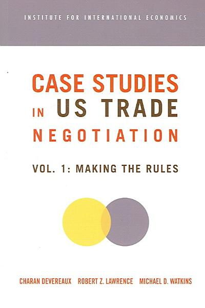 Case Studies in US Trade Negotiation  Making the rules PDF