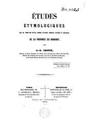 Etudes étymologiques sur les noms des villes, bourgs, villages, hameaux, rivières et ruisseaux de la province du Brabant