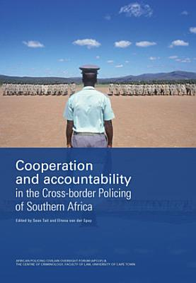 Cooperation and Accountability in the Cross border Policing of Southern Africa PDF