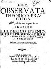 Observata theorico-practica ad IV. Institutionum Imper. libros
