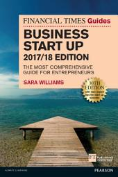 The Financial Times Guide to Business Start Up 2017/18: The Most Comprehensive Guide for Entrepreneurs, Edition 30