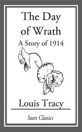 The Day of Wrath: A Story of 1914