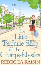 The Little Perfume Shop Off The Champs-Élysées (The Little Paris Collection, Book 3)