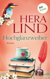 Hochglanzweiber: Roman