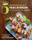 The Easy 5 Ingredient Pescatarian Cookbook Book