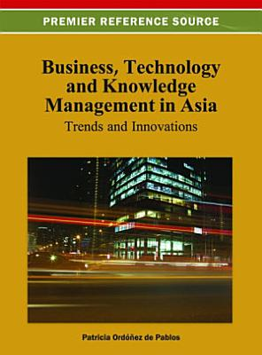 Business  Technology  and Knowledge Management in Asia  Trends and Innovations