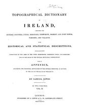 A Topographical Dictionary of Ireland: Comprising the Several Counties; Cities; Boroughs; Corporate, Market and Post Towns; Parishes; and Villages, with Historical and Statistical Descriptions Embellished with Engravings of the Arms of the Cities, Bishopricks, Corporate Towns, and Boroughs ; and of the Seals of the Several Municipal Corporations ...