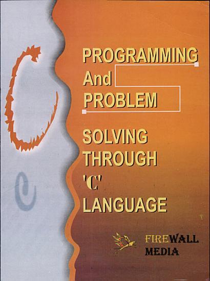 Programming and Problem Solving Through  C  Language PDF