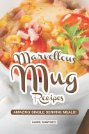 Marvellous Mug Recipes  Amazing Single Serving Meals