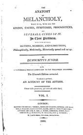 The Anatomy of Melancholy: What it Is, with All the Kindes, Causes, Symptomes, Progonosticks, and Severall Cures of It. In Three Portions. With Their Severall Sections, Members, and Subsections, Philosophically, Medicinally, Historically Opened and Cut Up, Volume 1