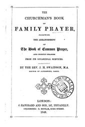 The churchman's book of family prayer, following the arrangement of the Book of common prayer, and chiefly framed from its occasional services, by J.H. Swainson