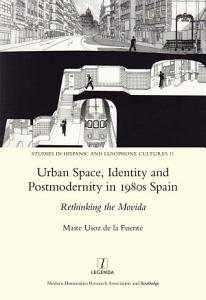 Urban Space  Identity and Postmodernity in 1980s Spain PDF
