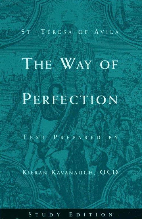 St. Teresa of Avila The Way of Perfection: Study Edition