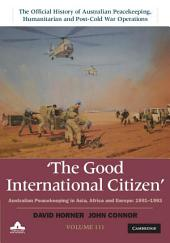 The Good International Citizen: Volume 3, The Official History of Australian Peacekeeping, Humanitarian and Post-Cold War Operations: Australian Peacekeeping in Asia, Africa and Europe 1991–1993