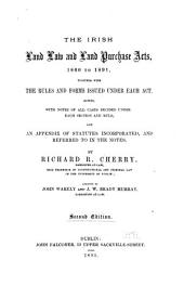 The Irish Land Law and Land Purchase Acts, 1860 to 1891: Together with the Rules and Forms Issued Under Each Act