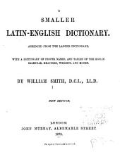 A Smaller Latin-English Dictionary: Abridged from the Larger Dictionary. With a Dictionary of Proper Names, and Tables of the Roman Calendar, Measures, Weights, and Money