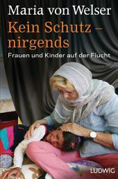 Kein Schutz – nirgends: Frauen und Kinder auf der Flucht