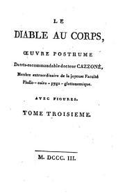 Le Diable au corps: oeuvre posthume du très-recommandable docteur Cazzoné, Membre extraordinaire de la joyeuse Faculté Phallo-coïro-pygo-glottonomique, Volume3