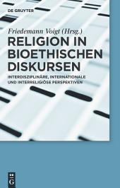 Religion in bioethischen Diskursen: Interdisziplinäre, internationale und interreligiöse Perspektiven