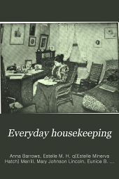 Everyday Housekeeping: A Magazine for Practical Housekeepers and Mothers, Volumes 11-12