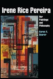 Irene Rice Pereira: Her Paintings and Philosophy