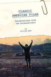 Classic American Films: Conversations with the Screenwriters