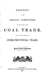 Report of the Select Committee on the State of the Coal Trade, and for the Promoting of Inter-Provincial Trade