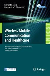 Wireless Mobile Communication and Healthcare: Third International Conference, MobiHealth 2012, Paris, France, November 21-23, 2012, Revised Selected Papers