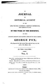 A journal or historical account of the life, travels, sufferings, Christian experiences and labour of love in the work of the ministry ... of ... George Fox. Vol. 1 [the only volume].