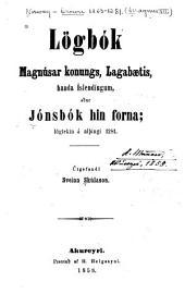 Lögbók Magnúsar konungs, Lagabætis, handa Íslendingum: eður, Jónsbók, hin forna, lögtekin á alpingi 1281