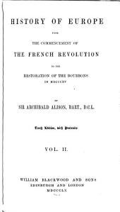 History of Europe from the Commencement of the French Revolution to the Restoration of the Bourbons in 1815: Volume 2