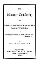The mourner comforted; or, extracts consolatory on the loss of friends