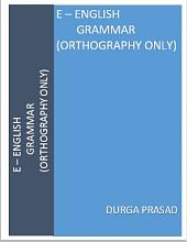 E - English Grammar (Orthography Only)